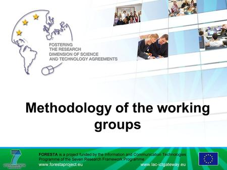 Methodology of the working groups. Introduction Firstly, each of the three sessions should be introduced by a short description on the state of the art.