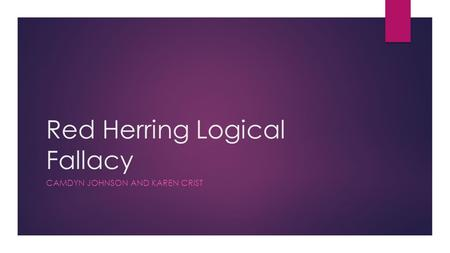 Red Herring Logical Fallacy CAMDYN JOHNSON AND KAREN CRIST.