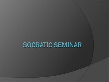 What is a Socratic Seminar?  Socratic – Socrates (470-399 B.C.) Classical Greek Philosopher who developed the Theory of Knowledge.