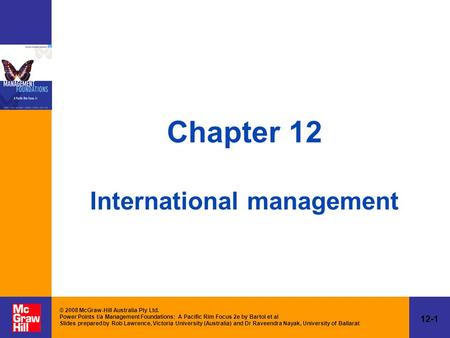 12-1 © 2008 McGraw-Hill Australia Pty Ltd. Power Points t/a Management Foundations: A Pacific Rim Focus 2e by Bartol et al Slides prepared by Rob Lawrence,