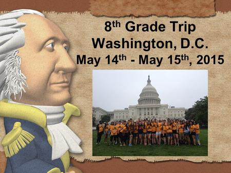 8 th Grade Trip Washington, D.C. May 14 th - May 15 th, 2015.
