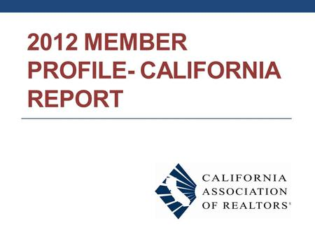 2012 MEMBER PROFILE- CALIFORNIA REPORT. Business Characteristics of CA Members.