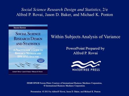 Social Science Research Design and Statistics, 2/e Alfred P. Rovai, Jason D. Baker, and Michael K. Ponton Within Subjects Analysis of Variance PowerPoint.