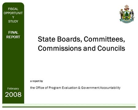 State Boards, Committees, Commissions and Councils a report by the Office of Program Evaluation & Government Accountability FINAL REPORT February 2008.