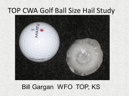 TOP CWA Golf Ball Size Hail Study Bill Gargan WFO TOP, KS.
