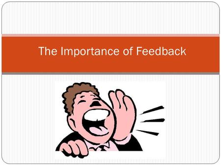 The Importance of Feedback. Why get customer feedback Feedback is crucial for company improvement…positive feedback is great but it is usually the negative.