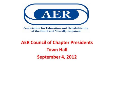 AER Council of Chapter Presidents Town Hall September 4, 2012.