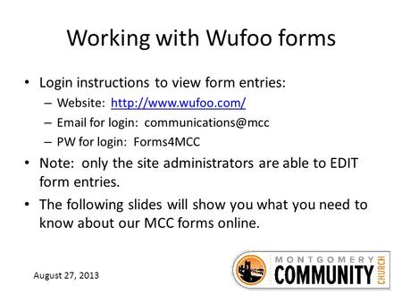 Working with Wufoo forms Login instructions to view form entries: – Website:  –  for login: