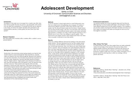 Adolescent Development Ashley Jo Clark University of Cincinnati, Communication Sciences and Disorders Introduction The purpose of.