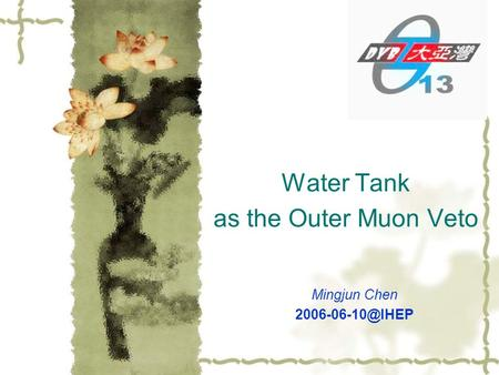 Water Tank as the Outer Muon Veto Mingjun Chen