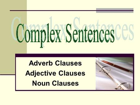 Adverb Clauses Adjective Clauses Noun Clauses. Remember all clauses are composed of a subject (noun) and a verb. Some clauses are independent meaning.