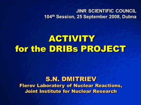 © 2003 By Default! A Free sample background from www.powerpointbackgrounds.com Slide 1 JINR SCIENTIFIC COUNCIL 104 th Session, 25 September 2008, Dubna.