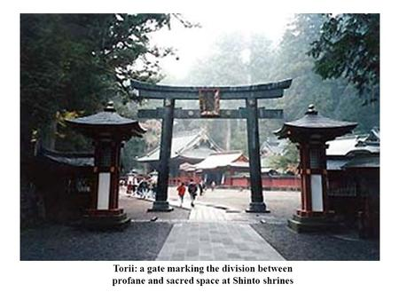 Torii: a gate marking the division between profane and sacred space at Shinto shrines.