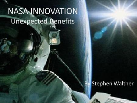 NASA INNOVATION Unexpected Benefits By Stephen Walther.