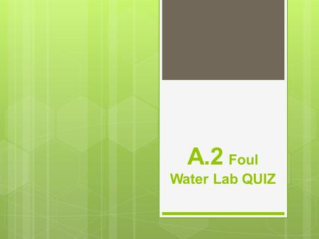 A.2 Foul Water Lab QUIZ. Composition Book Entry  1. What is the purpose of this activity?