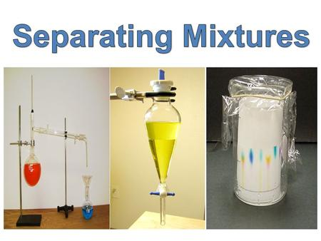 Since mixtures form part of our everyday life, the separation of these mixtures into their component parts is important. Examples: purification of drinking.