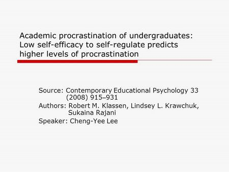 Academic procrastination of undergraduates: Low self-efficacy to self-regulate predicts higher levels of procrastination Source: Contemporary Educational.
