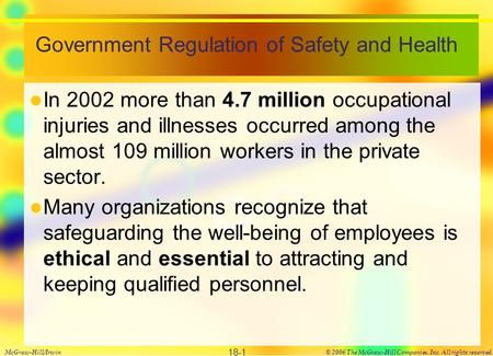 Government Regulation of Safety and Health In 2002 more than 4.7 million occupational injuries and illnesses occurred among the almost 109 million workers.