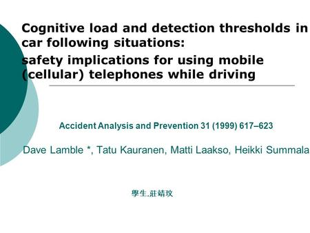 Accident Analysis and Prevention 31 (1999) 617–623 Dave Lamble *, Tatu Kauranen, Matti Laakso, Heikki Summala Cognitive load and detection thresholds in.