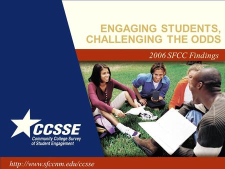 ENGAGING STUDENTS, CHALLENGING THE ODDS 2006 SFCC Findings