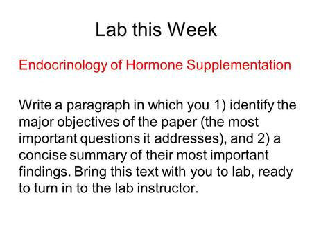 Lab this Week Endocrinology of Hormone Supplementation Write a paragraph in which you 1) identify the major objectives of the paper (the most important.