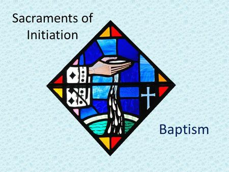 Sacraments of Initiation Baptism. Introduction to Baptism Basis of the entire Christian life. Become members of Christ and the Church Become sharers of.