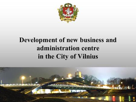 Development of new business and administration centre in the City of Vilnius.
