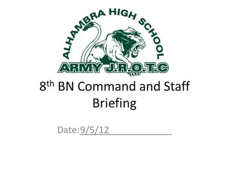 8 th BN Command and Staff Briefing Date:9/5/12. Outline Staff Updates Company Issues Team Issues CSM Comments XO Comments Commander's Guidance.