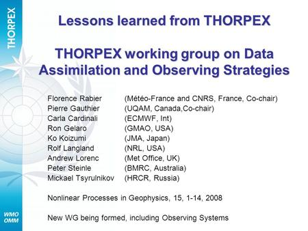 Lessons learned from THORPEX THORPEX working group on Data Assimilation and Observing Strategies Florence Rabier (Météo-France and CNRS, France, Co-chair)