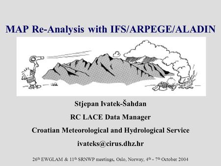 26 th EWGLAM & 11 th SRNWP meetings, Oslo, Norway, 4 th - 7 th October 2004 Stjepan Ivatek-Šahdan RC LACE Data Manager Croatian Meteorological and Hydrological.