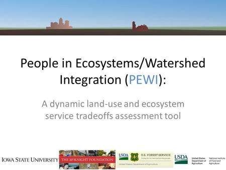 People in Ecosystems/Watershed Integration (PEWI): A dynamic land-use and ecosystem service tradeoffs assessment tool.
