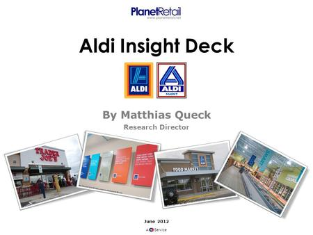 Aldi Insight Deck By Matthias Queck Research Director June 2012 A Service.