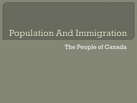 "The People of Canada.  Immigrants, or descendants of immigrants make up 98% of Canadians.  For this reason, Canada is often called a ""tossed salad"","
