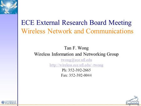 ECE External Research Board Meeting Wireless Network and Communications Tan F. Wong Wireless Information and Networking Group
