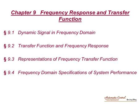 Chapter 9 Frequency Response and Transfer Function § 9.1 Dynamic Signal in Frequency Domain § 9.2 Transfer Function and Frequency Response § 9.3 Representations.