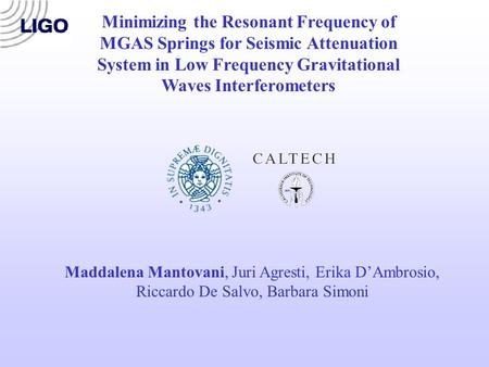 Minimizing the Resonant Frequency of MGAS Springs for Seismic Attenuation System in Low Frequency Gravitational Waves Interferometers Maddalena Mantovani,