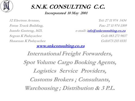 S.N.K. CONSULTING C.C. Incorporated 10 May 2001 52 Electron Avenue, Tel: 27 11 974 5434 Foton Truck Building, Fax: 27 11 974 1309 Isando Gauteng, 1621.