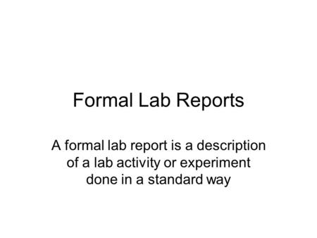 Formal Lab Reports A formal lab report is a description of a lab activity or experiment done in a standard way.