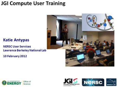 Katie Antypas NERSC User Services Lawrence Berkeley National Lab 10 February 2012 JGI Compute User Training.