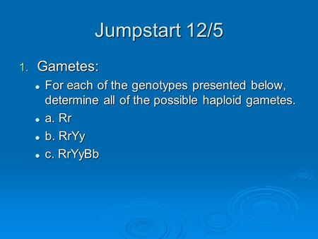 Jumpstart 12/5 1. Gametes: For each of the genotypes presented below, determine all of the possible haploid gametes. For each of the genotypes presented.