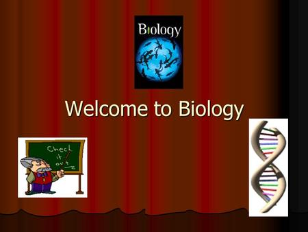 "Welcome to Biology. Why Study Biology?? ""Bio"" means life ""Bio"" means life ""logy"" is the study of ""logy"" is the study of Biology is the study of life!!!"