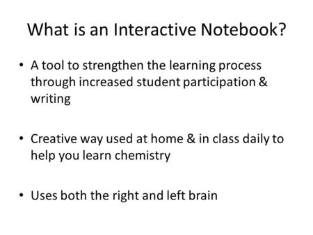 What is an Interactive Notebook? A tool to strengthen the learning process through increased student participation & writing Creative way used at home.