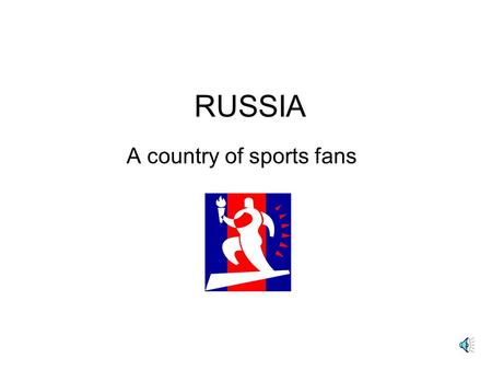 RUSSIA A country of sports fans Sports Development and Participation factors and influences Government funding Sport specific schools Young athletes.