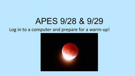 APES 9/28 & 9/29 Log in to a computer and prepare for a warm-up!