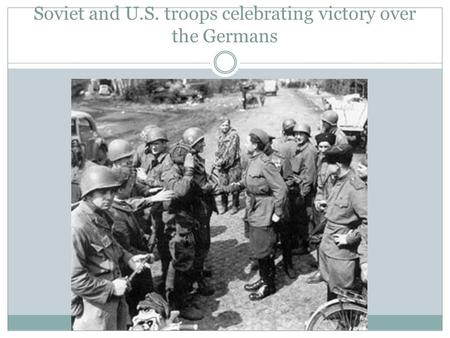 Soviet and U.S. troops celebrating victory over the Germans.