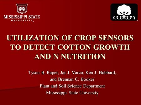 UTILIZATION OF CROP SENSORS TO DETECT COTTON GROWTH AND N NUTRITION Tyson B. Raper, Jac J. Varco, Ken J. Hubbard, and Brennan C. Booker Plant and Soil.
