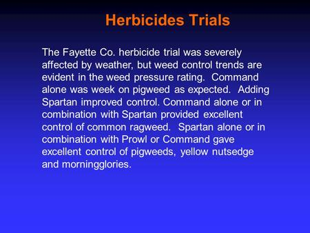 Herbicides Trials The Fayette Co. herbicide trial was severely affected by weather, but weed control trends are evident in the weed pressure rating. Command.