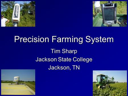 Precision Farming System Tim Sharp Jackson State College Jackson, TN.