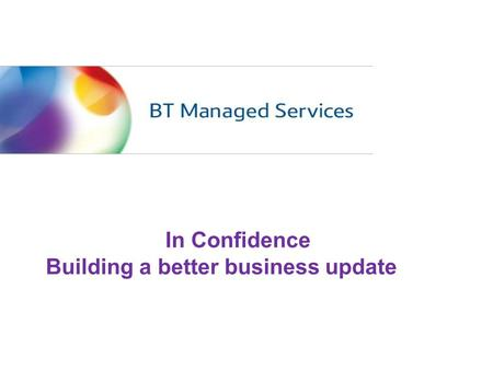 In Confidence Building a better business update. MSL Organisation Model – Original Model – Refined Model Why & How we are changing re-cap The Refined.