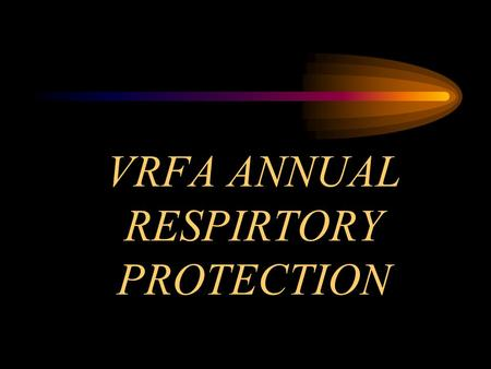VRFA ANNUAL RESPIRTORY PROTECTION. THE ADMINISTRATOR.